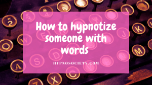 How to hypnotize someone with words