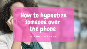 How to hypnotize someone over the phone