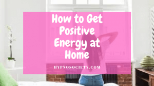 featured image for how to get positive energy at home
