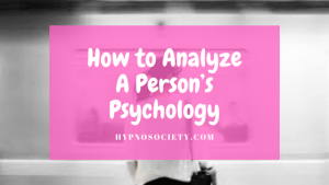 featured image for How to Analyze A Person's Psychology