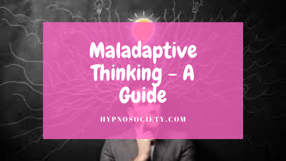 featured image for Maladaptive Thinking - A Guide